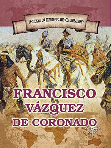Francisco Vazquez de Coronado: First European to Reach the Grand Canyon (Spotlight on Explorers and Colonization)
