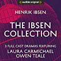 The Ibsen Collection (Hedda Gabler, A Doll's House, An Enemy of the People) - Audible Classic Theatre: An Audible Original Drama Performance by Henrik Ibsen Narrated by Owen Teale, Harry Myers, Laura Carmichael, James Parkes, Rachel Atkins, Sarah Whitehouse, Christopher Dane