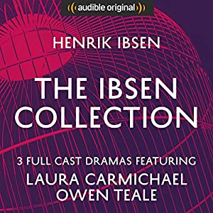 The Ibsen Collection (Hedda Gabler, A Doll's House, An Enemy of the People) - Audible Classic Theatre Performance