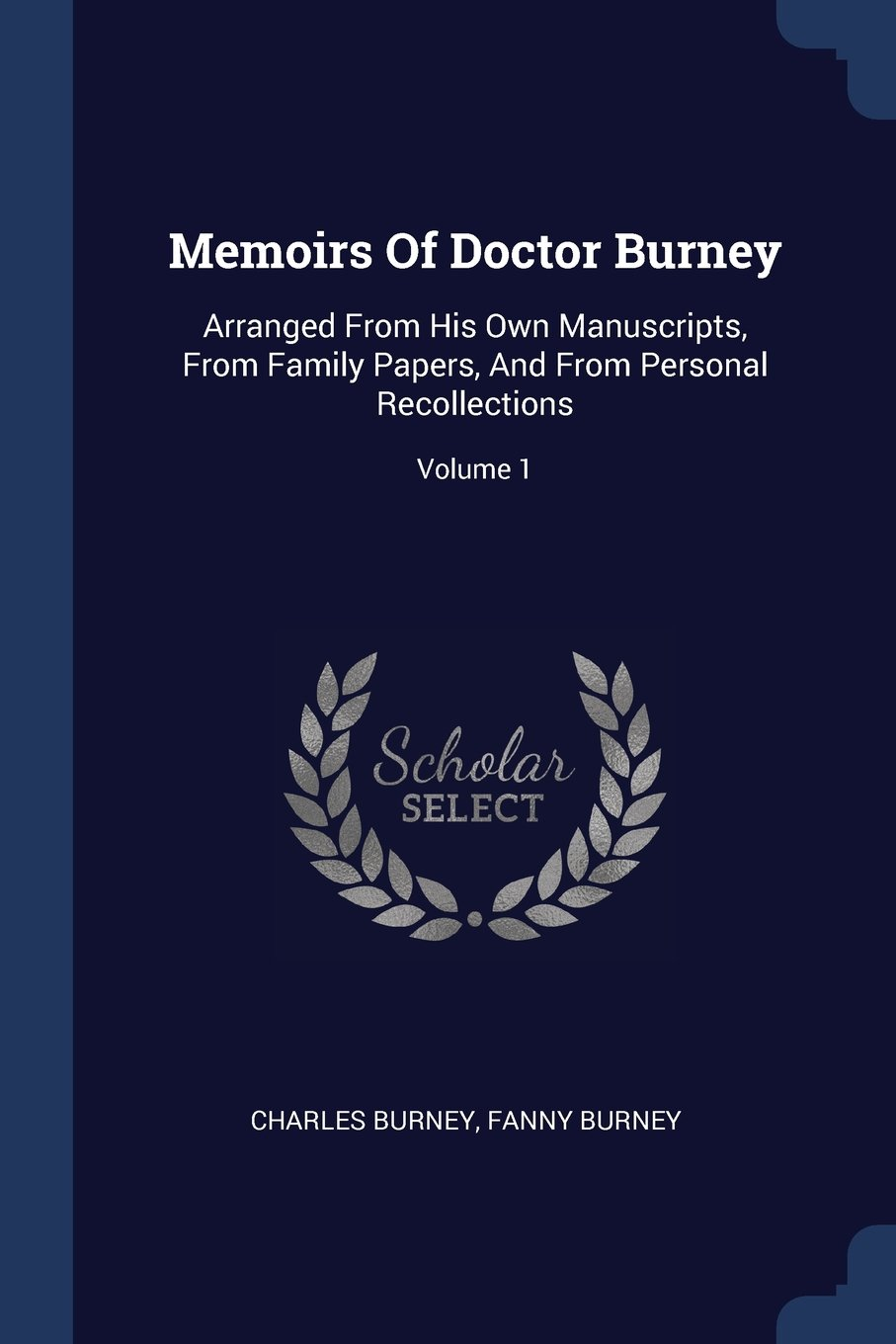 Read Online Memoirs Of Doctor Burney: Arranged From His Own Manuscripts, From Family Papers, And From Personal Recollections; Volume 1 ebook