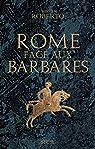Rome face aux Barbares: Une histoire des sacs de la Ville par Roberto