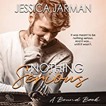 Nothing Serious: The Bound Series, Book 4 Audiobook by Jessica Jarman Narrated by Greg Boudreaux