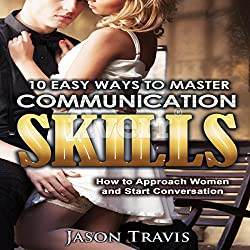 10 Easy Ways to Master Communication Skills