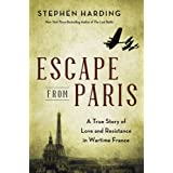 Escape from Paris: A True Story of Love and Resistance in Wartime France