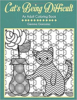 Amazon.com: CATS BEING DIFFICULT: AN ADULT COLORING BOOK: A Cats ...