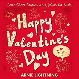 Children Books: Happy Valentine's Day to You!: Cute Short Stories for Kids, Valentine's Day Activities, and Funny Jokes for Kids (Valentine's Day Books Series) by [Lightning, Arnie]