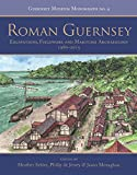 Roman Guernsey: Excavations, Fieldwork and Maritime Archaeology 1980–2015 (Guernsey Museum Monographs)