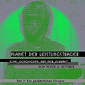 Ein gefährlicher Einsatz (Planet der Leistungsträger 7) | Peter A. Kettner