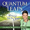 Quantum Leaps: 10 Steps to Help You Soar Audiobook by Gloria Mayfield Banks Narrated by Gloria Mayfield Banks