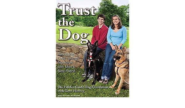 Trust the Dog: Rebuilding Lives Through Teamwork with Mans Best Friend