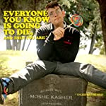Everyone You Know Is Going to Die, and Then You Are! | Moshe Kasher
