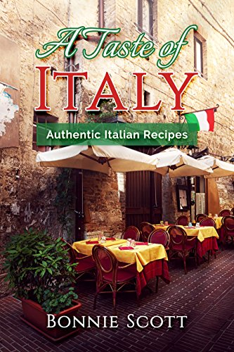 A Taste of Italy: Authentic Italian Recipes by [Scott, Bonnie]