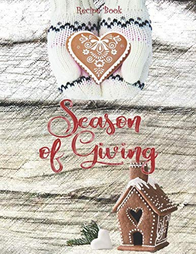 SEASON OF GIVING – Recipe Book: Rustic wood & Gingerbread house -  Blank Cookbook XXL size (8.5 x 11) Recipe Journal and Organizer to write in (Recipe keeper)