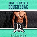 How to Date a Douchebag: The Learning Hours Audiobook by Sara Ney Narrated by Josh Goodman, Muffy Newtown