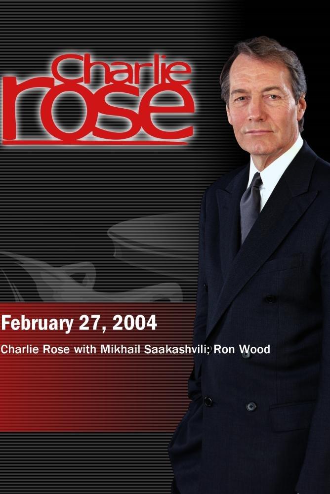 Charlie Rose with Mikhail Saakashvili; Ron Wood (February 27, 2004)