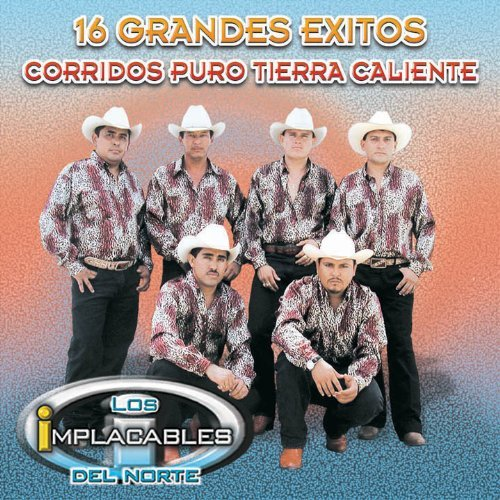 Implacables Del Norte (16 Grandes Exitos Corridos Puro Tierra Caliente) by Los Implacables Del Norte (2004-08-03)