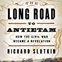 The Long Road to Antietam: How the Civil War Became a Revolution Audiobook by Richard Slotkin Narrated by Alpha Trivette