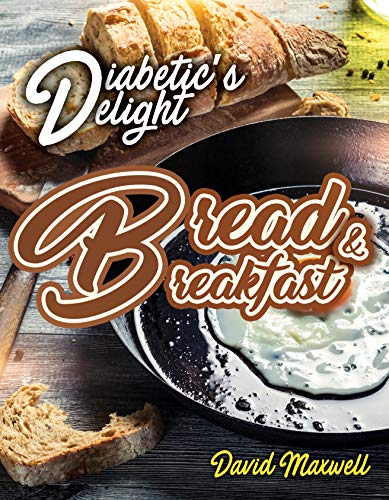 Diabetic's Delight: Bread & Breakfast: Manage Diabetes with Delicious Bread and Breakfast Recipes You Love