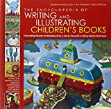 The Encyclopedia of Writing and Illustrating Children's Books: From creating characters to developing stories, a step-by-step guide to making magical picture books