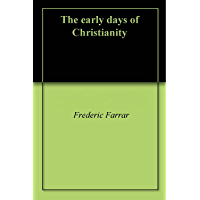 The early days of Christianity (English Edition)