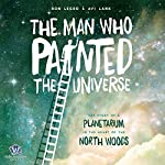 The Man Who Painted the Universe: The Story of a Planetarium in the Heart of the North Woods | Ron Legro,Avi Lank