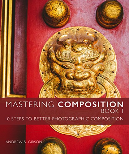 !BEST Mastering Composition Book 1: Ten Steps To Better Photographic Composition (Mastering Photography) [R.A.R]