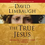 The True Jesus: Uncovering the Divinity of Christ in the Gospels | David Limbaugh