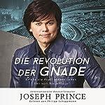 Die Revolution der Gnade: Erlebe die Kraft für ein Leben frei von Niederlage   Joseph Prince