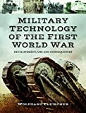 img - for Military Technology of the First World War: Development, Use and Consequences book / textbook / text book