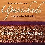 Essence of the Upanishads: A Key to Indian Spirituality   Eknath Easwaran