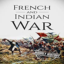 French and Indian War: A History from Beginning to End Audiobook by Hourly History Narrated by Jimmy Kieffer