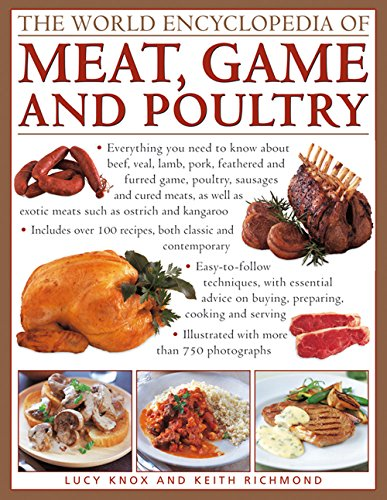 The World Encyclopedia of Meat, Game and Poultry: Everything You Need To Know About Beef, Veal, Lamb, Pork, Feathered And Furred Game, Poultry, ... As Exotic Meats Such As Ostrich And Kangaroo by Lucy Knox, Keith Richmond