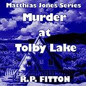 Murder at Tolby Lake: Matthias Jones Series | R. P. Fitton