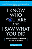 I Know Who You Are and I Saw What You Did: Social Networks and the Death of Privacy (English Edition)