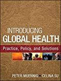 img - for Introducing Global Health: Practice, Policy, and Solutions by Peter Muennig (2013-08-12) book / textbook / text book
