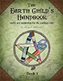 The Earth Child's Handbook - Book 1: Crafts and inspiration for the spiritual child.