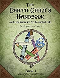 The Earth Child's Handbook - Book 1: Crafts and inspiration for the spiritual child.: Volume 1