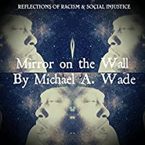 MIRROR ON THE WALL: REFLECTIONS OF RACISM & SOCIAL INJUSTICE