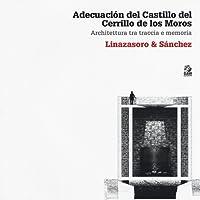 Adecuación del Castillo del Cerrillo de los Moros. Architettura tra traccia e memoria. Linazasoro & Sánchez. Ediz. illustrata