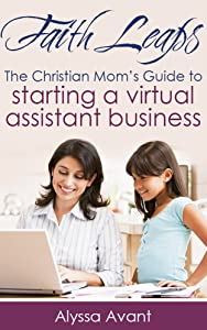 FaithLeaps: The Christian Mom's Guide to Starting a Virtual Assistant Business