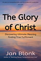The Glory of Christ: Discovering Ultimate Meaning - Finding True Fulfillment