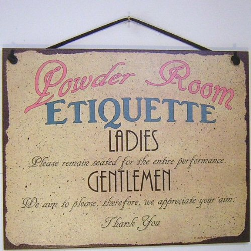 Egbert's Treasures Vintage Style Sign Saying, Powder Room ETIQUETTE LADIES, Please remain seated for the entire performance. GENTLEMEN, We aim to please, therefore, we appreciate your aim. Thank You]()