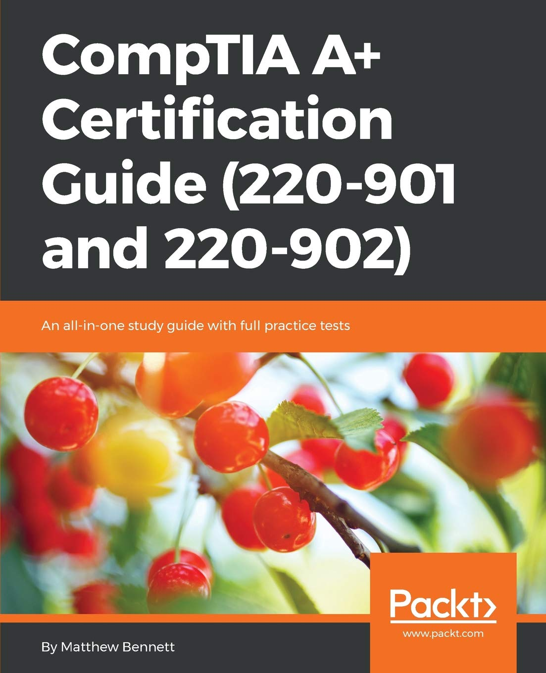 CompTIA A+ Certification Guide (220-901 and 220-902): An all-in-one study  guide with full practice tests: Matthew Bennett: 9781787127302: Amazon.com:  Books