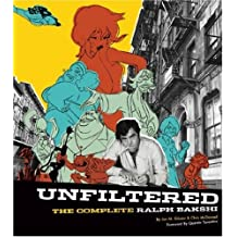 Unfiltered: The Complete Ralph Bakshi The Force Behind Fritz the Cat, Mighty Mouse, Cool World, and Heavy Traffic