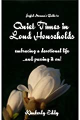 Quiet Times in Loud Households: Embracing a devotional life ...and passing it on Kindle Edition