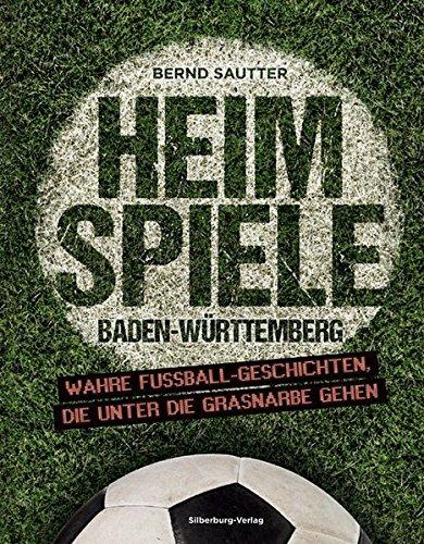 Heimspiele Baden-Württemberg: Wahre Fußball-Geschichten, die unter die Grasnarbe gehen