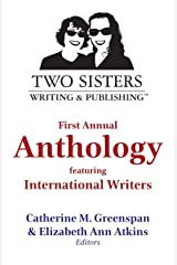 Two Sisters Writing and Publishing First Annual Anthology: Featuring International Writers Paperback