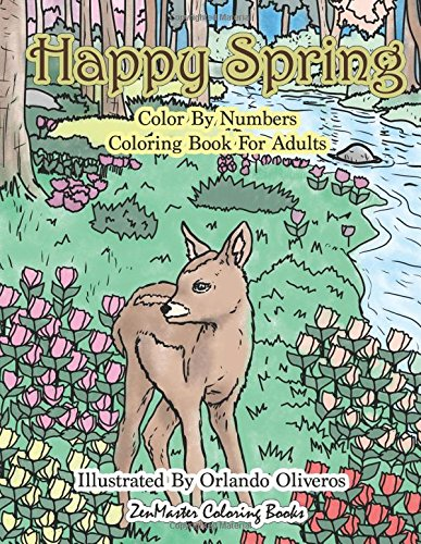 Happy Spring Color By Numbers Coloring Book for Adults: A Color By Numbers Coloring Book of Spring with Flowers, Butterflies, Country Scenes, Relaxing ... Color By Number Coloring Books) (Volume 29)