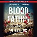 Blood Father: A Novel   Peter Craig