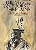 The Mystic Warriors of the Plains by Mails, Thomas E. (1972) Hardcover